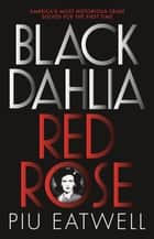 Black Dahlia, Red Rose - A 'Times Book of the Year' ebook by Piu Eatwell
