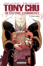Tony Chu, Détective Cannibale T09 - Tendre poulet eBook by John Layman, Rob Guillory