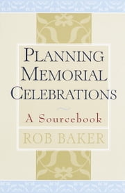 Planning Memorial Celebrations - A Sourcebook ebook by Rob Baker