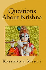 Questions About Krishna ebook by Krishna's Mercy