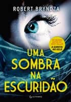 Uma sombra na escuridão 電子書籍 by Robert Bryndza, Marcelo Hauck
