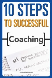 10 Steps to Successful Coaching ebook by Oberstein, Sophie