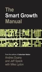 The Smart Growth Manual ebook by Andres Duany, Jeff Speck, Mike Lydon