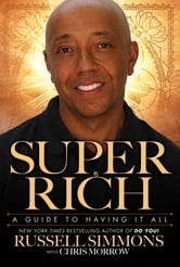 Super Rich - A Guide to Having It All ebook by Russell Simmons,Chris Morrow