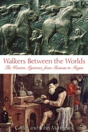 Walkers Between the Worlds - The Western Mysteries from Shaman to Magus ebook by Caitlín Matthews,John Matthews