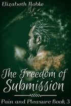 The Freedom of Submission ebook by Elizabeth Noble