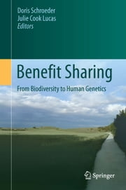 Benefit Sharing - From Biodiversity to Human Genetics ebook by Doris Schroeder,Julie Cook Lucas