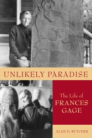Unlikely Paradise - The Life of Frances Gage ebook by Alan D. Butcher