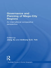 Governance and Planning of Mega-City Regions - An International Comparative Perspective ebook by Jiang Xu,Anthony G.O. Yeh
