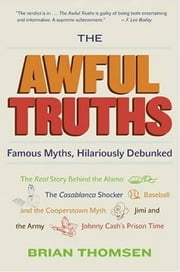 The Awful Truths - Famous Myths, Hilariously Debunked ebook by Brian M. Thomsen