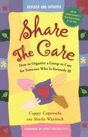 Share the Care - How to Organize a Group to Care for Someone Who Is Seriously Ill ebook by Cappy Capossela,Sheila Warnock,Sukie Miller