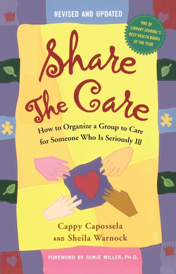 Share the Care - How to Organize a Group to Care for Someone Who Is Seriously Ill ebook by Cappy Capossela,Sheila Warnock