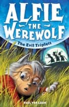 Alfie the Werewolf: The Evil Triplets - Book 5 ebook by Paul Van Loon