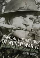 Special Operations in World War II ebook by Andrew L. Hargreaves