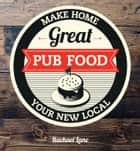 Great Pub Food - Make Home Your New Local ebook by Rachael Lane