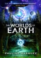 The Worlds of Earth ebook by Pauline Marquez