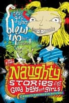 Naughty Stories: The Girl Who Blew Up Her Brother and Other Naughty Stories for Good Boys and Girls ebook by Christopher Milne