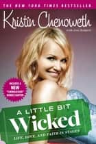 A Little Bit Wicked - Life, Love, and Faith in Stages ebook by Kristin Chenoweth, Joni Rodgers