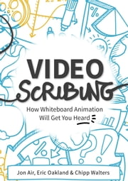 Video Scribing ebook by Jon Air, Eric Oakland, Chipp Walters