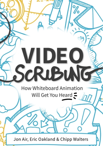 Video Scribing ebook by Jon Air,Eric Oakland,Chipp Walters