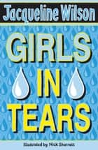 Girls In Tears ebook by Nick Sharratt, Jacqueline Wilson