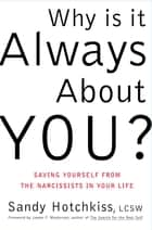 Why Is It Always About You? - The Seven Deadly Sins of Narcissism ebook by Sandy Hotchkiss, James F. Masterson, M.D.