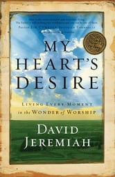 My Heart's Desire - Living Every Moment in the Wonder of Worship ebook by David Jeremiah