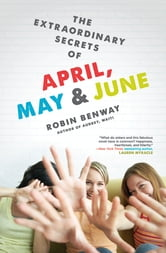 The Extraordinary Secrets of April, May, & June ebook by Robin Benway