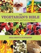 The Vegetarian's Bible - 350 Quick, Practical, and Nutritious Recipes ebook by Inga-Britta Sundqvist