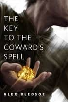 The Key to the Coward's Spell ebook by Alex Bledsoe