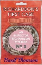 Richardson's First Case - An Inspector Richardson Mystery ebook by