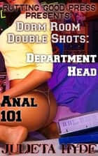 Dorm Room Double Shots: Department Head & Anal 101 ebook by Julieta Hyde