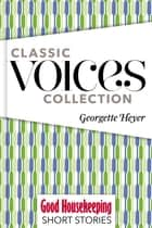 Classic Voices Collection ebook by Georgette Heyer