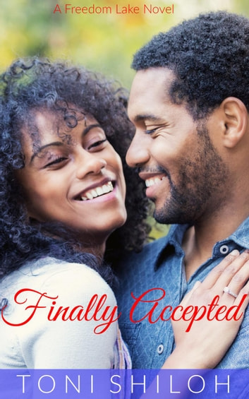 Finally Accepted - A Freedom Lake Novel, #3 ebook by Toni Shiloh
