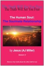 The Human Soul: The Soulmate Relationship Session 2 ebook by Jesus (AJ Miller)