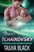 Tchaikovsky: Stargazer Alien Barbarian Brides #3 ebook by Tasha Black