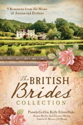 The British Brides Collection - 9 Romances from the Home of Austen and Dickens ebook by Kelly Eileen Hake,Tamela Hancock Murray,Jill Stengl,Bonnie Blythe,Pamela Griffin,Gail Gaymer Martin