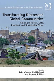 Transforming Distressed Global Communities - Making Inclusive, Safe, Resilient, and Sustainable Cities ebook by Andreas Piller,Professor Fritz Wagner,Professor Riad Mahayni,Professor Donald Miller,Dr Nicole Gurran