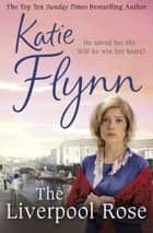 The Liverpool Rose - A Liverpool Family Saga ebook by Katie Flynn