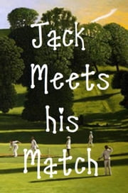 Jack Meets His Match - (two Innings, Unlimited Overs) ebook by Mike P Greenwood