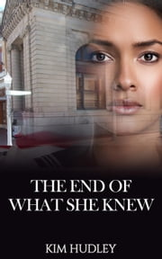 The End of What She Knew ebook by Kim Hudley