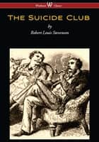 The Suicide Club (Wisehouse Classics Edition) ebook by Robert Louis Stevenson