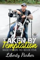 Taken by Temptation - Rage Ryders Mc, #5 ebook by Liberty Parker