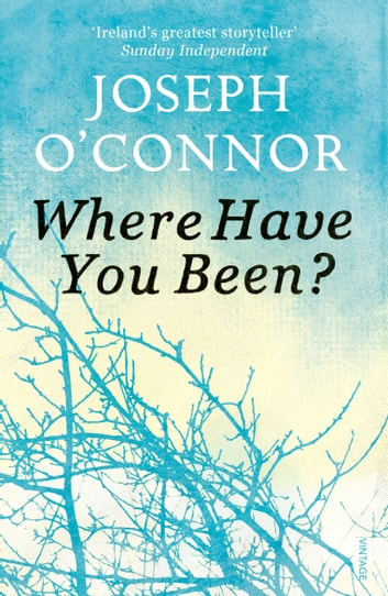 Where Have You Been? ebook by Joseph O'Connor
