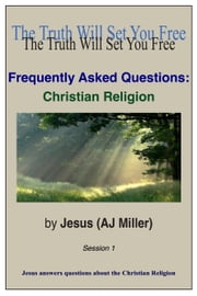 Frequently Asked Questions: Christian Religion Session 1 ebook by Jesus (AJ Miller)