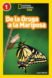 National Geographic Readers: De la Oruga a la Mariposa (Caterpillar to Butterfly) ebook by Laura Marsh