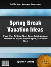 Spring Break Vacation Ideas ebook by Debi P. Stribling