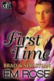 First Time Brad & Sebastian ebook by EM Rose