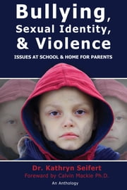Bullying, Sexual Identity & Violence: Issues at School & Home for Parents ebook by Dr. Kathryn Seifert