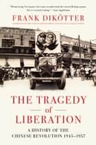 The Tragedy of Liberation ebook by Frank Dik�tter